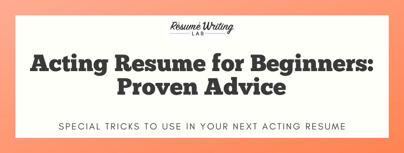 Acting Resume for Beginners: Proven Advice